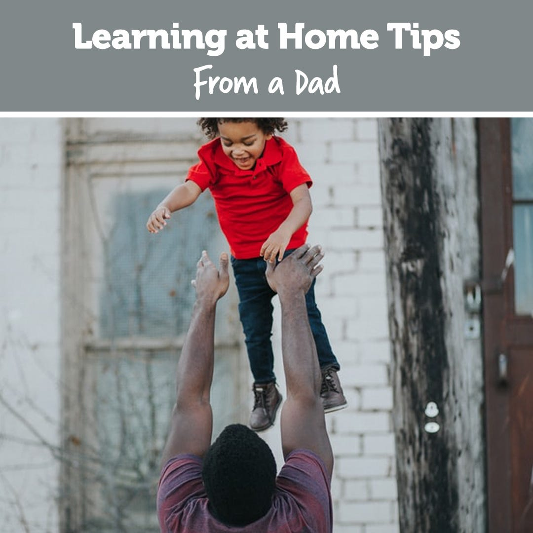 Learning at Home Tips From a Dad