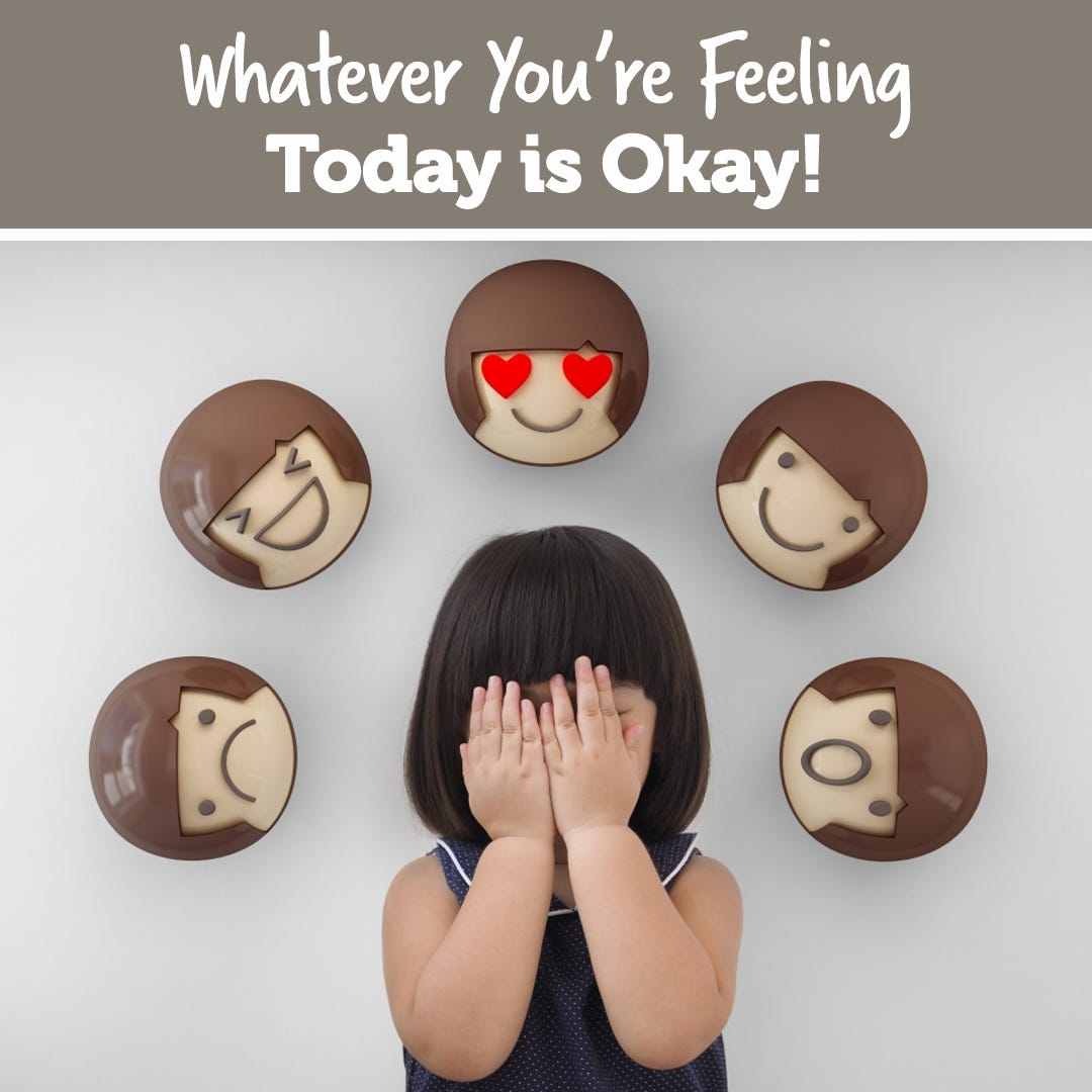 Whatever You're Feeling Today is Okay!