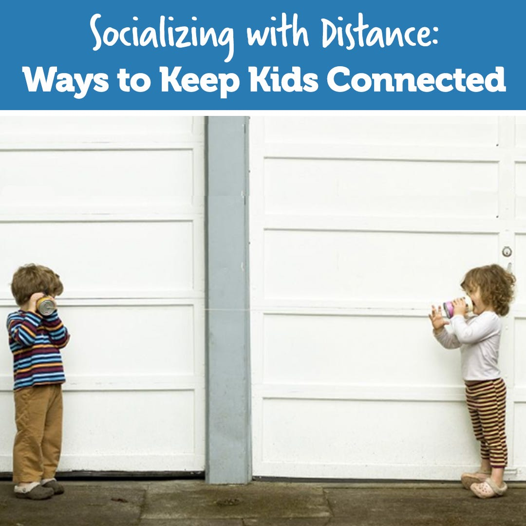 Socializing with Distance: Ways to Keep Kids Connected